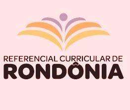 REFERENCIAL CURRICULAR DE RONDÔNIA