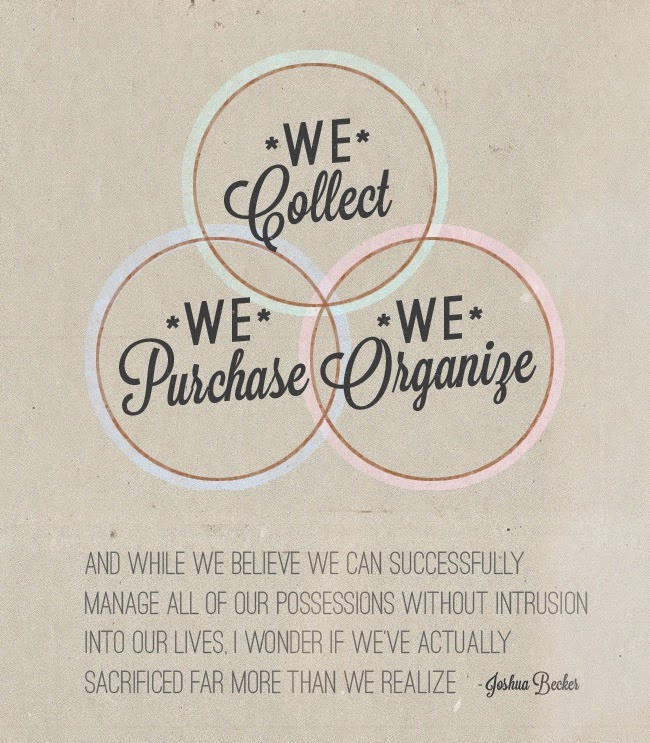 We Collect, We Purchase, We Organize. Becoming Minimalist - Joshua Becker