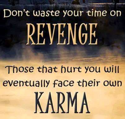 Don't waste your time on revenge. Those that hurt you will eventually face their own karma.