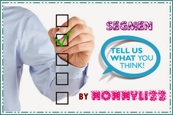 http://www.mommylizz.com/2014/11/segmen-tell-us-what-you-think-by.html