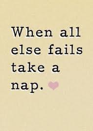 When all else fails take a nap