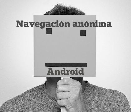 como navegar anonimamente en movil Android