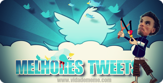 twitter, tuiter, melhores tweets,humortwitter, as melhores tuitadas da semana, OMDT, OSMelhoresTT, MTTs, o melhor twitter do brasil, VDM, O melhor do Twitter
