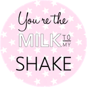 you are the milk to my shake