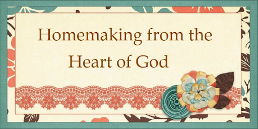 Homemaking from the Heart of God