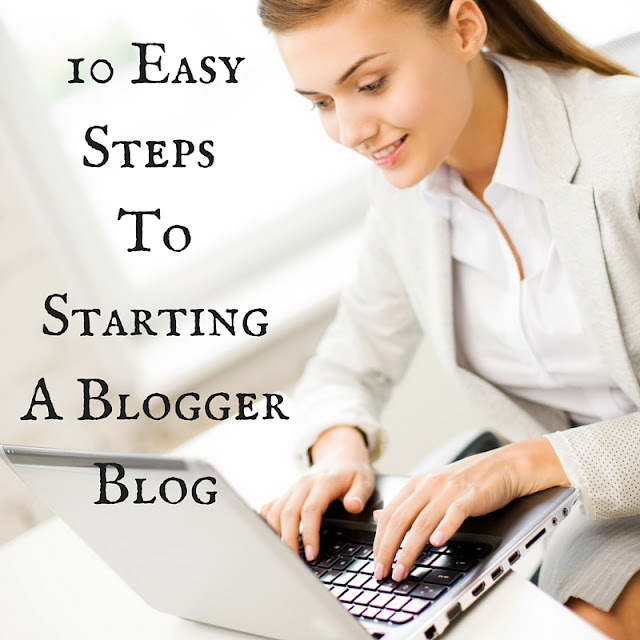 How To Start A blogger blog in 10 easy steps