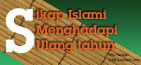 Sikap Saat Ulang Tahun dalam Islam