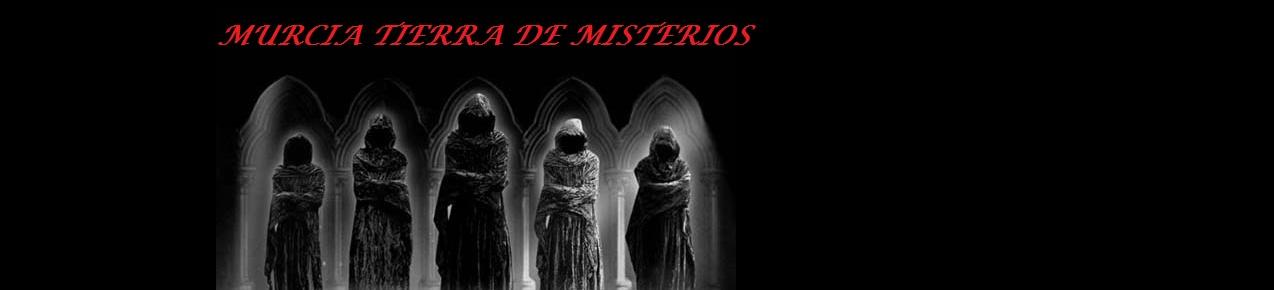 MURCIA, TIERRA DE MISTERIOS