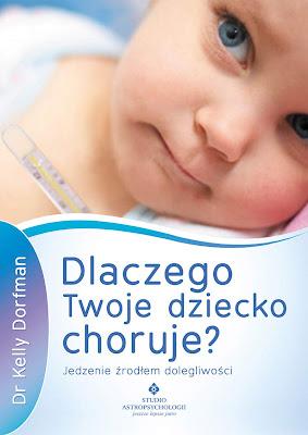 Dr Kelly Dorfman, Dlaczego Twoje dziecko choruje? Jedzenie źródłem dolegliwości
