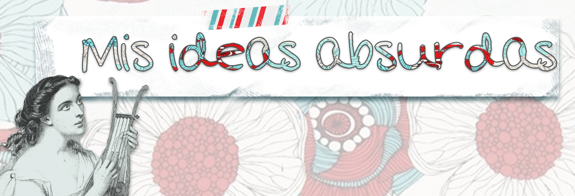 Mis Ideas Absurdas