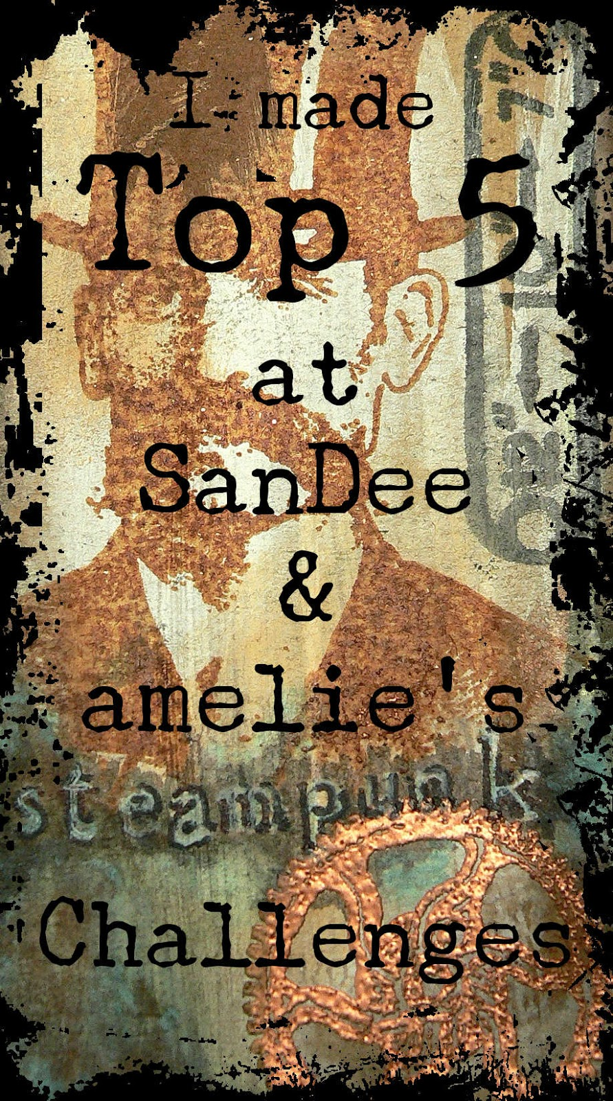 Top 5 at SanDee&amelie's Steampunk Challenges Blog