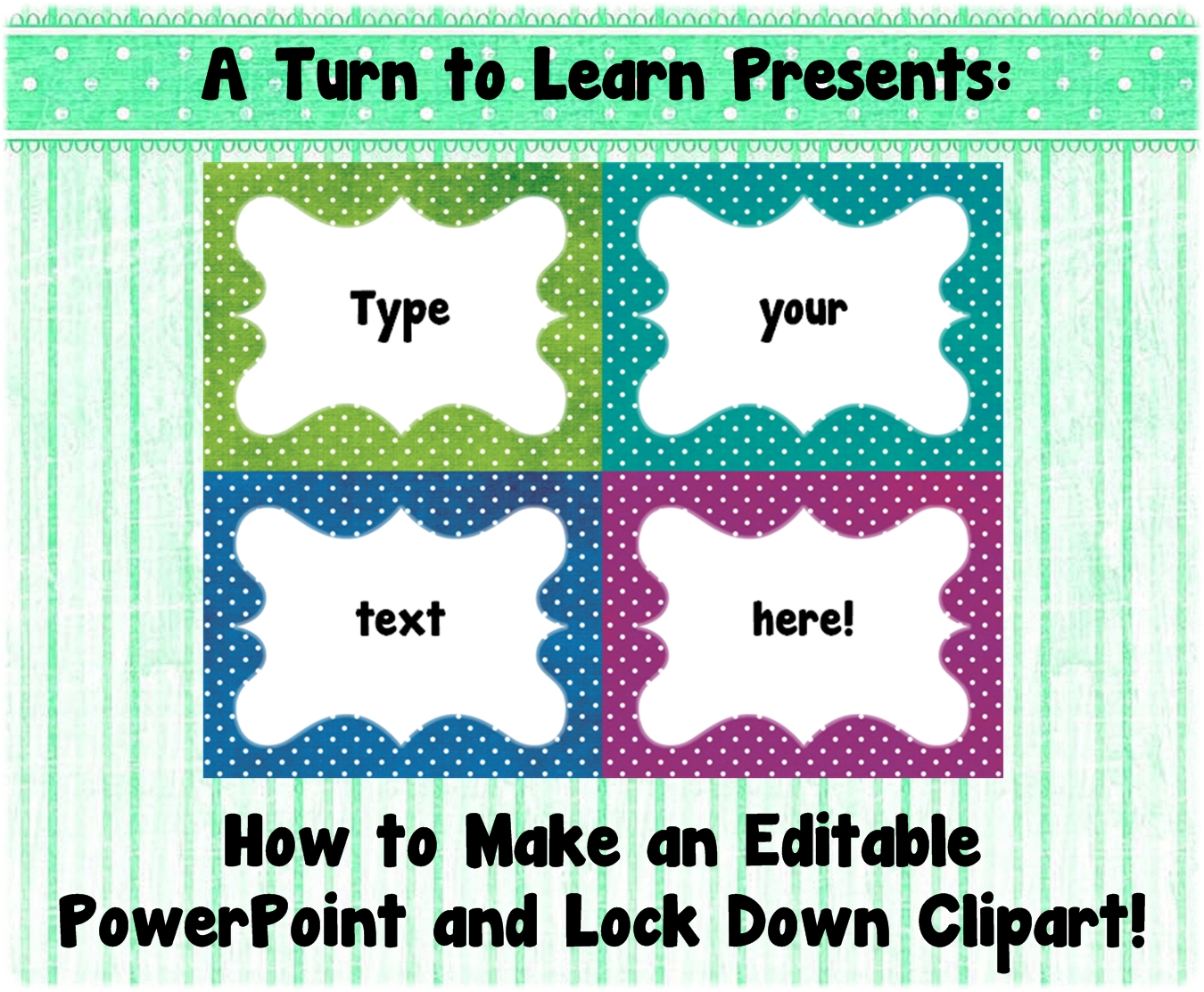 A Turn to Learn: How to Make an Editable PowerPoint and Lock Down ...