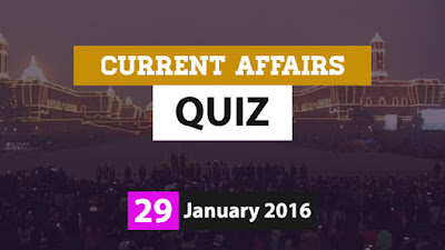 Current Affairs Quiz 29  January 2016