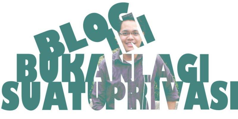 Blog Ini, Bukan Lagi Suatu Privasi