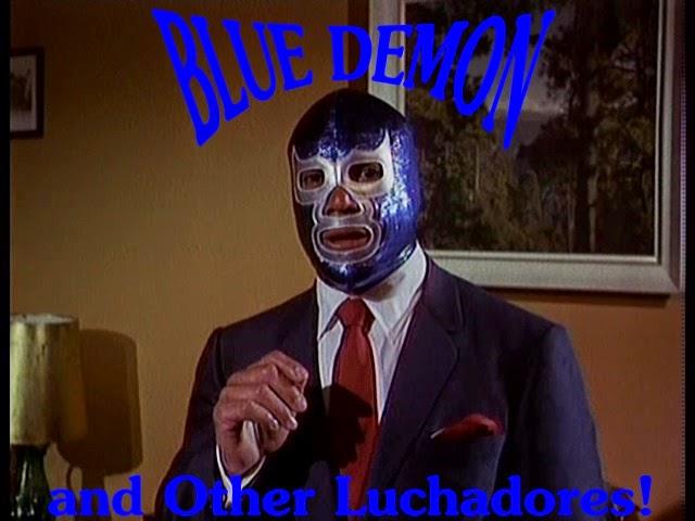 Blue Demon! Mil Mascaras! Muchos Luchas!