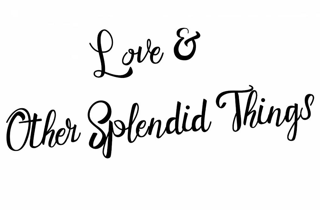 ;;; love & other splendid things