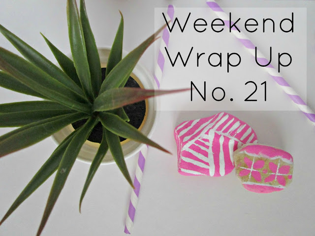 Weekend Wrap Up No. 21
