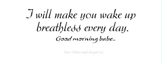 I will make you wake up breathless every morning. Good morning Babe..
