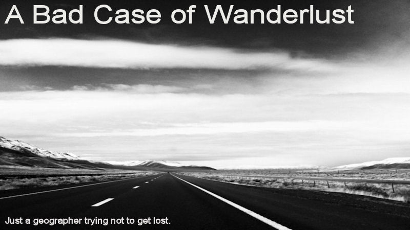 A Bad Case of Wanderlust
