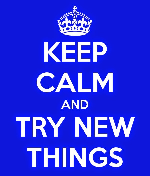 Keep Calm and Try New Things