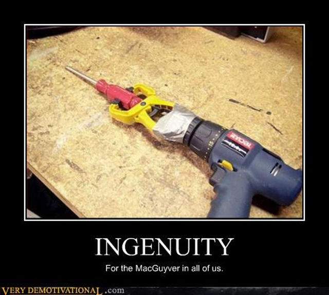 ingenuity, there is a McGuyver in all of us