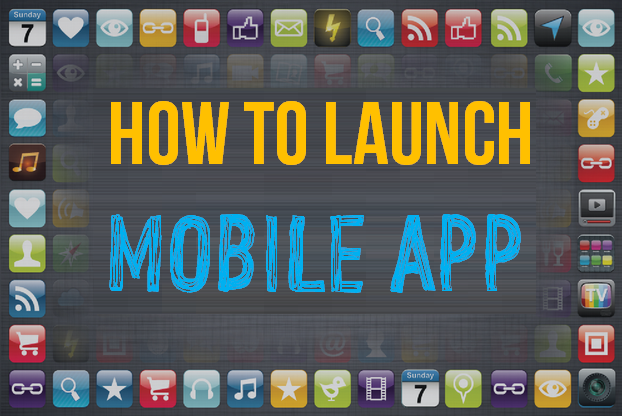 HOW TO LAUNCH A MOBILE APP?