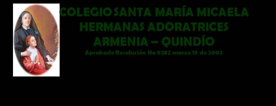 COLEGIO SANTA MARIA MICAELA R.R ADORATRICES        ARMENIA