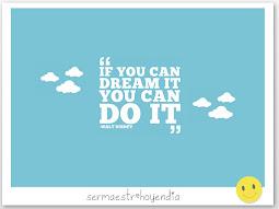 Si puedes soñarlo puedes hacerlo
