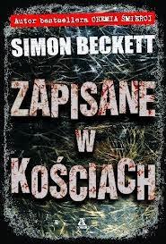 """""""Zapisane w kościach"""" - Simon Beckett"""