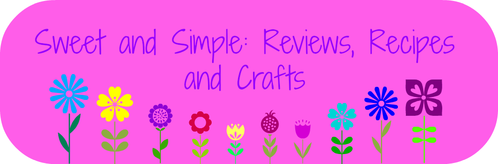 Sweet and Simple: Reviews, Recipes and Crafts