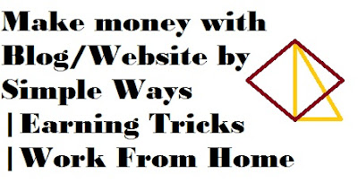 Make money with Blog/Website by Simple Ways |Earning Tricks |Work From Home
