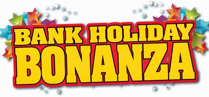 bank holiday bonanza