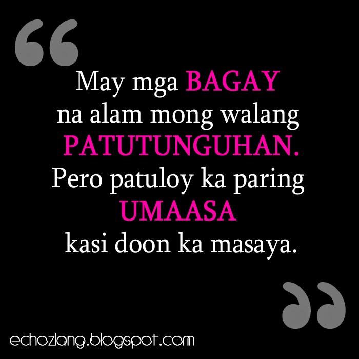 May mga bagay na alam mong walang patutunguhan pero patuloy ka paring umaasa kasi doon ka masaya.