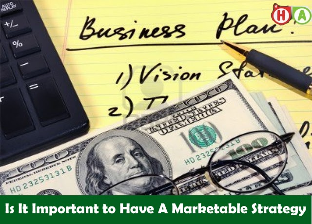 Is It Important to Have A Marketable Strategy