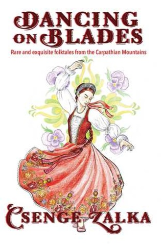 NEW! Dancing on Blades: Rare and Exquisite Folktales from the Carpathian Mountains