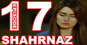 SHAHRNAZ EPISODE 17