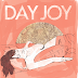 DAY JOY: Capas y mas capas de reverb y sentimientos