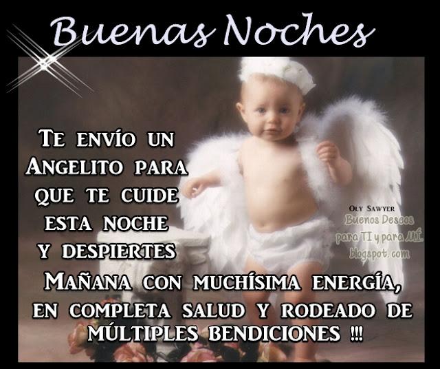 Te envío un Angelito para que te cuide esta noche y despiertes mañana con muchísima energía, en completa salud y rodeado de MÚLTIPLES BENDICIONES!  BUENAS NOCHES !