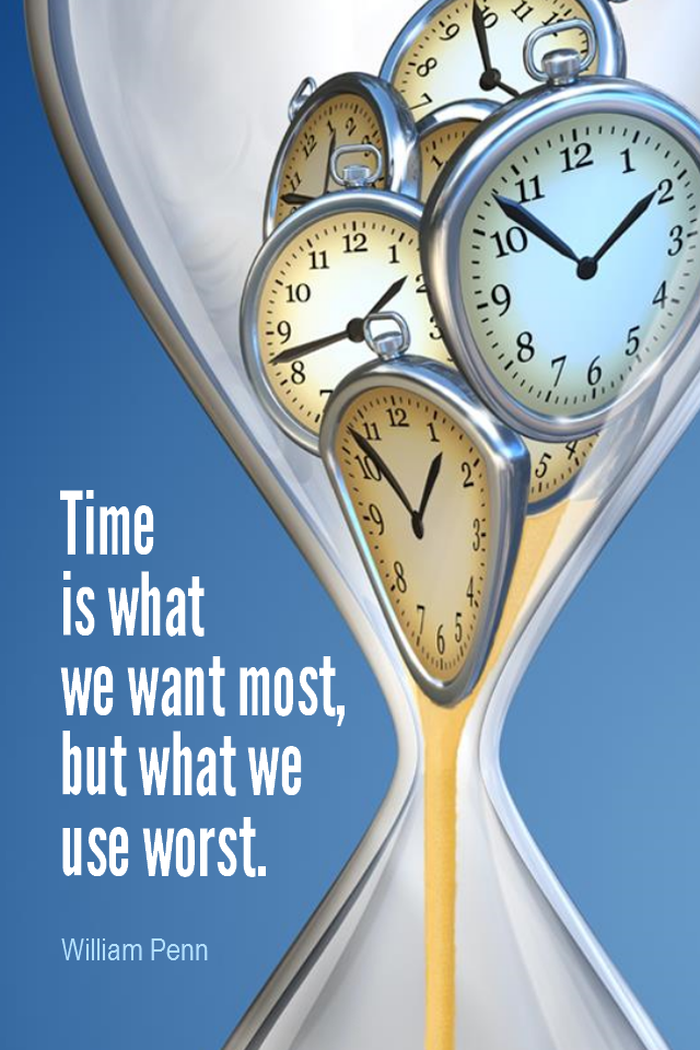 visual quote - image quotation for TIME MANAGEMENT - Time is what we want most, but what we use worst. - William Penn