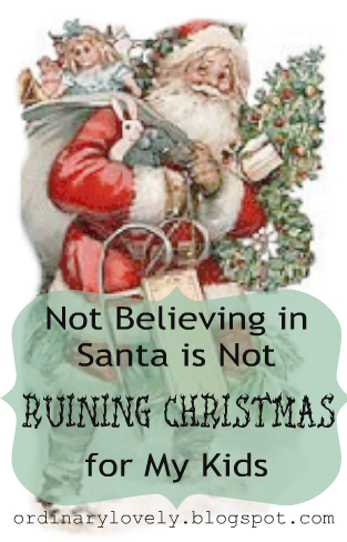 Ordinary Lovely: Not Believing in Santa is Not Ruining Christmas ...