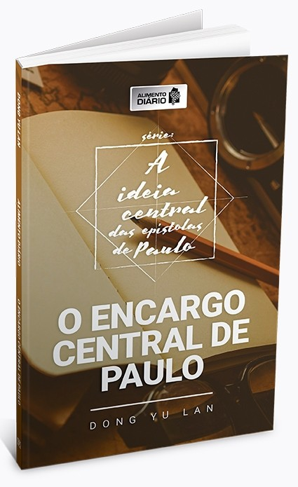 A Ideia Central das Epístolas de Paulo - O ENCARGO CENTRAL DE PAULO (volume 1)