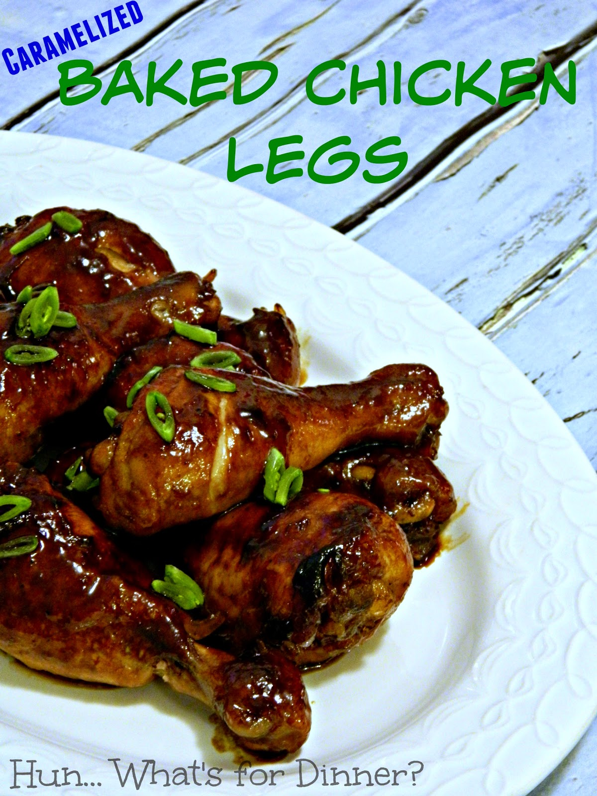 Caramelized Baked Chicken Legs- www.hunwhatsfordinner.com