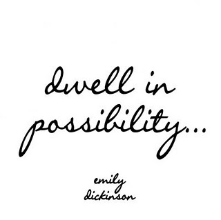 Dwell in the possibilities