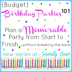 How to Plan a Memorable Birthday Party on a Budget, New Series at Serenity Now