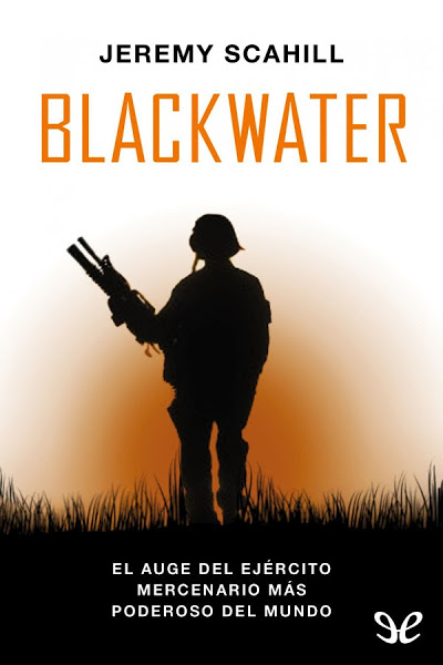Blackwater: El auge del ejercito mercenario más poderoso del mundo [epub & Documental]