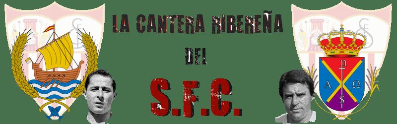 LA CANTERA RIBEREÑA DEL SEVILLA FÚTBOL CLUB
