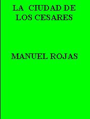 LA CIUDAD DE LOS CESARES---MANUEL ROJAS