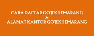 Cara Daftar Gojek Semarang dan Alamat Kantor Gojek Semarang, ojek online semarang, gojek online semarang