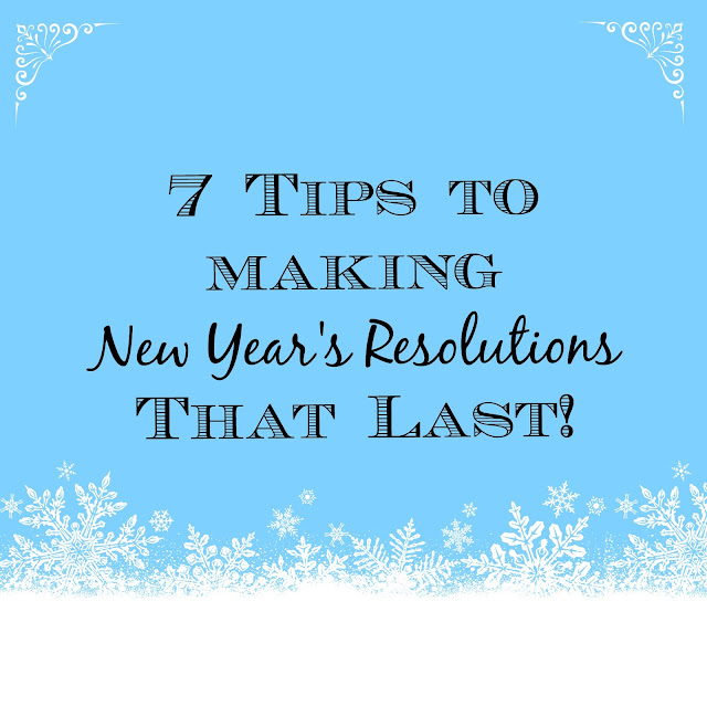 7 Tips to Making New Year's Resolutions That Last www.HensleeFarmAdventures.com