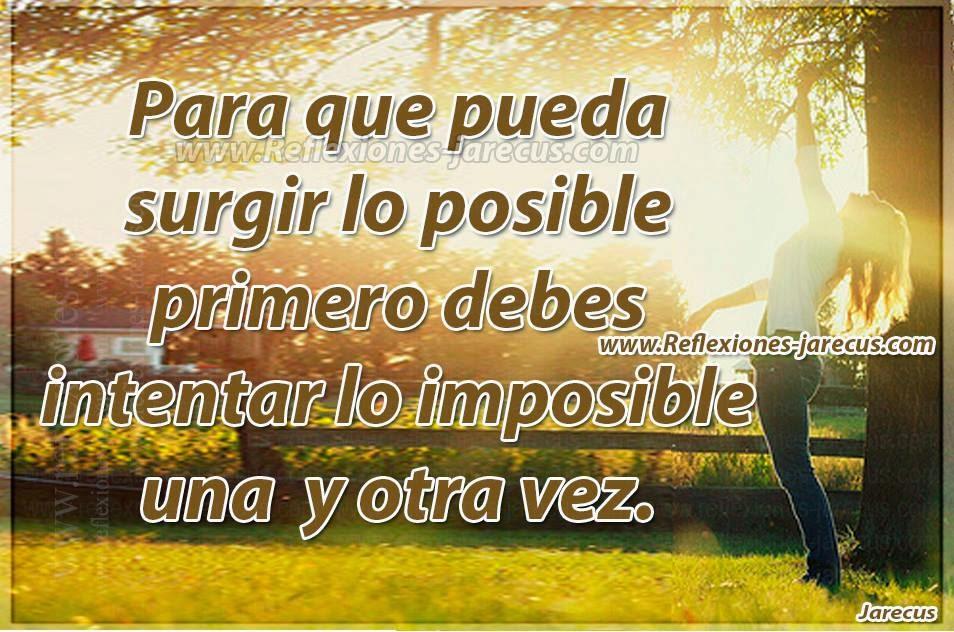 Para que pueda surgir lo posible primero debes intentar lo imposible una y otra vez.
